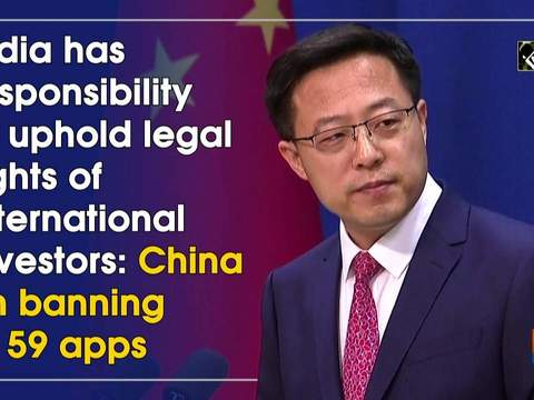 India has responsibility to uphold legal rights of international investors: China on banning of 59 apps