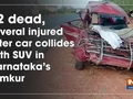 12 dead, several injured after car collides with SUV in Karnataka's Tumkur