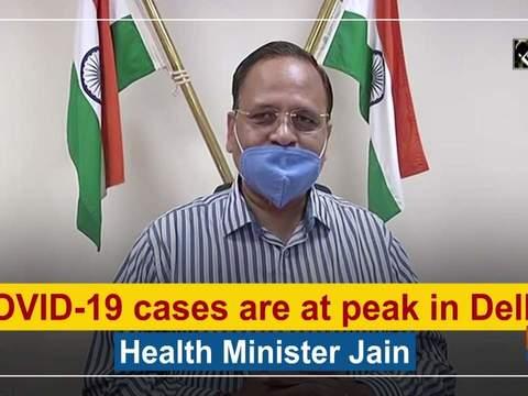COVID-19 cases are at peak in Delhi: Health Minister Jain
