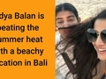 Vidya Balan is beating the summer heat with a beachy vacation in Bali. Check out her pictures