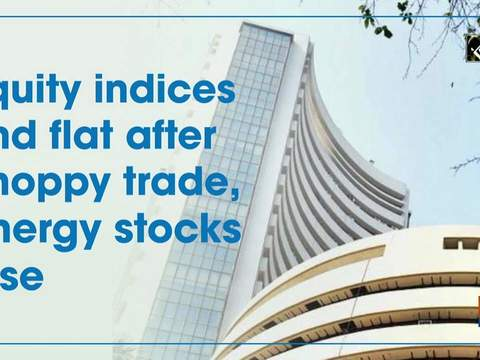 Equity indices end flat after choppy trade, energy stocks lose