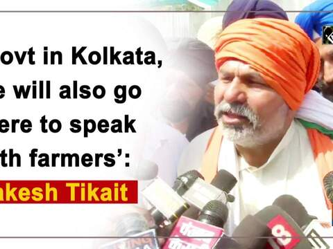 'Govt in Kolkata, we will also go there to speak with farmers': Rakesh Tikait