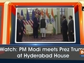 Watch: PM Modi meets Prez Trump at Hyderabad House