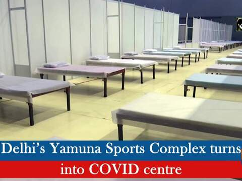 Delhi's Yamuna Sports Complex turns into COVID centre