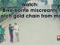 Watch: Bike-borne miscreants snatch gold chain from man