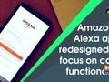 Amazon's Alexa app redesigned to focus on core functionality