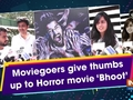 Moviegoers give thumbs up to Horror movie 'Bhoot'