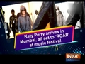 Katy Perry arrives in Mumbai, all set to 'ROAR' at music festival