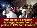 Man holds 15 children hostage, opens fire at police in UP's Farrukhabad