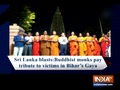 Sri Lanka bombings: Buddhist monks pay tribute to victims in Bihar's Gaya