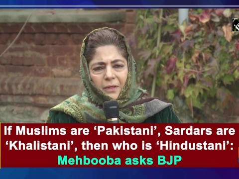 If Muslims are 'Pakistani', Sardars are 'Khalistani', then who is 'Hindustani': Mehbooba asks BJP