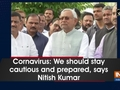 Cornavirus: We should stay cautious and prepared, says Nitish Kumar