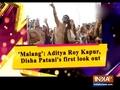 'Malang': Aditya Roy Kapur, Disha Patani's first look out
