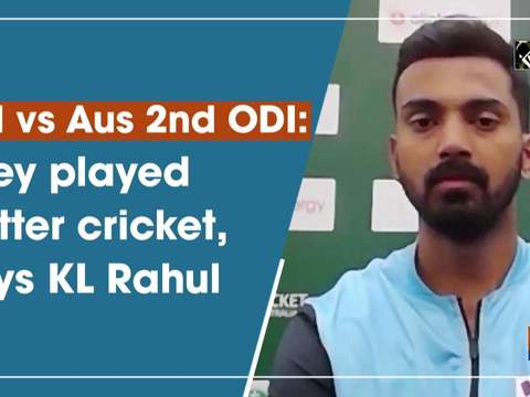 Ind vs Aus ODI: They played better cricket, says KL Rahul