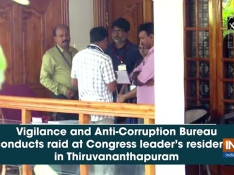 Vigilance and Anti-Corruption Bureau conducts raid at Congress leader's residence in Thiruvananthapuram