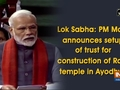 Lok Sabha: PM Modi announces setup of trust for construction of Ram temple in Ayodhya