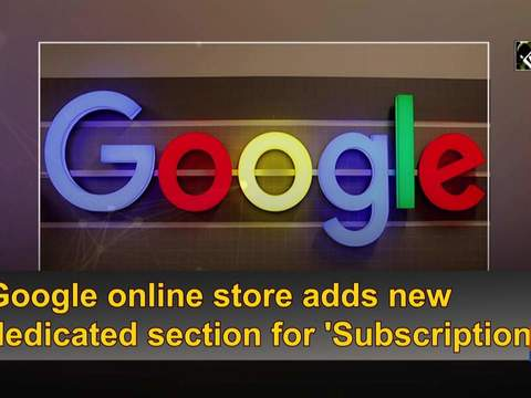 Google online store adds new dedicated section for 'Subscriptions'