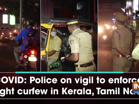 COVID: Police on vigil to enforce night curfew in Kerala, Tamil Nadu