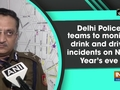 Delhi Police teams to monitor drink and drive incidents on New Year's eve