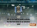 IPL to be held in India entirely for the first time in an election year