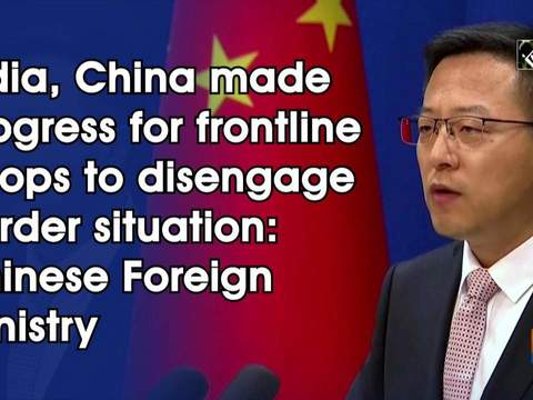 India, China made progress for frontline troops to disengage border situation: Chinese Foreign Ministry