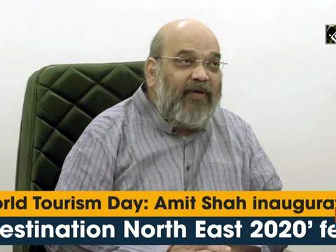"World Tourism Day: Amit Shah inaugurates ""Destination North East 2020"" fest"
