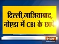 CBI conducts raids at 9 places in Delhi-Noida, Ghaziabad
