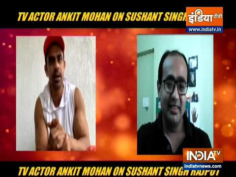TV actor Ankit Mohan on Sushant Singh Rajput death
