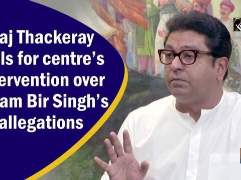 Raj Thackeray calls for centre's intervention over Param Bir Singh's allegations