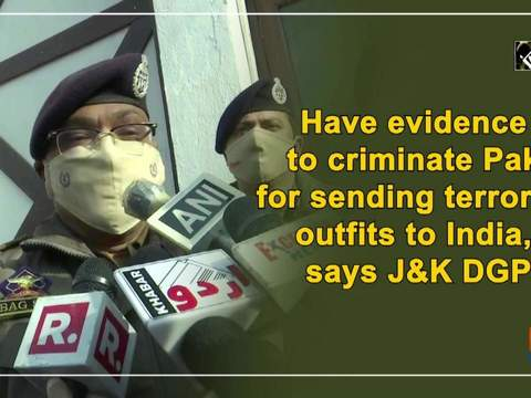 Have evidence to criminate Pak for sending terrorist outfits to India, says JandK DGP
