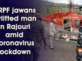CRPF jawans airlifted man in Rajouri amid coronavirus lockdown