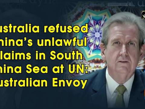 Australia refused China's unlawful claims in South China Sea at UN: Australian Envoy