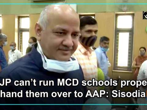 If BJP can't run MCD schools properly, hand them over to AAP: Sisodia