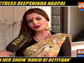 Deepshikha Nagpal talks about her character in show Ranju Ki Betiyaan and much more