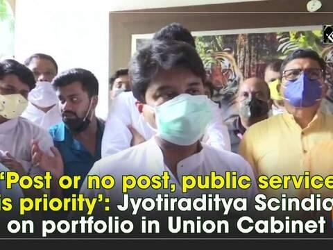 'Post or no post, public service is priority': Jyotiraditya Scindia on portfolio in Union Cabinet