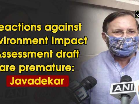 Reactions against Environment Impact Assessment draft are premature: Javadekar