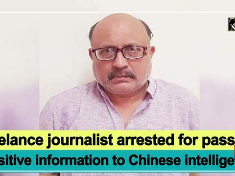 Freelance journalist arrested for passing sensitive information to Chinese intelligence
