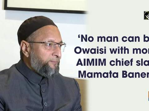 'No man can buy Owaisi with money,' AIMIM chief slams Mamata Banerjee