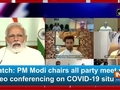 Watch: PM Modi chairs all party meet via video conferencing on COVID-19 situation
