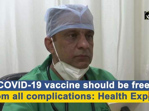 COVID-19 vaccine should be free from all complications: Health Expert