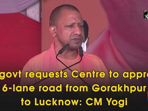 UP govt requests Centre to approve 6-lane road from Gorakhpur to Lucknow: CM Yogi