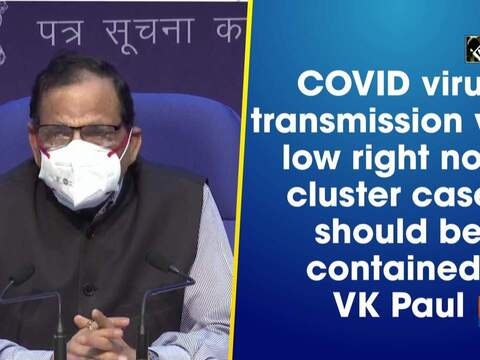 COVID virus transmission very low right now, cluster cases should be contained: VK Paul