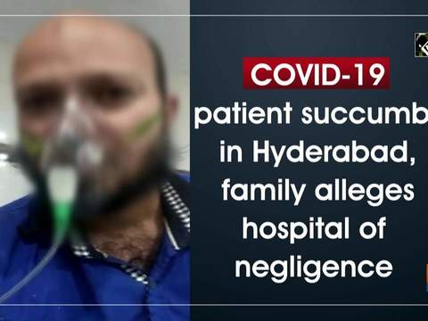 COVID-19 patient succumbs in Hyderabad, family alleges hospital of negligence