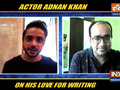 EXCLUSIVE   Actor Adnan Khan talks about his love for writing