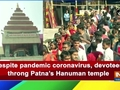 Despite pandemic coronavirus, devotees throng Patna's Hanuman temple