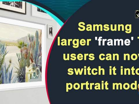 Samsung larger 'frame' TV users can now switch it into portrait mode
