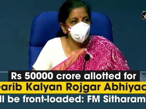 Rs 50000 crore allotted for 'Garib Kalyan Rojgar Abhiyaan' will be front-loaded: FM Sitharaman