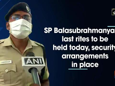SP Balasubrahmanyam's last rites to be held today, security arrangements in place