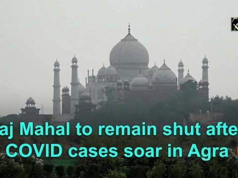 Taj Mahal to remain shut after COVID cases soar in Agra