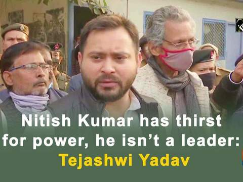 Nitish Kumar has thirst for power, he isn't a leader: Tejashwi Yadav